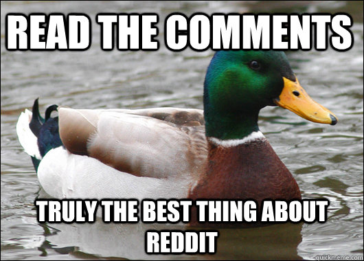 Read the comments truly The best thing about Reddit - Read the comments truly The best thing about Reddit  Actual Advice Mallard