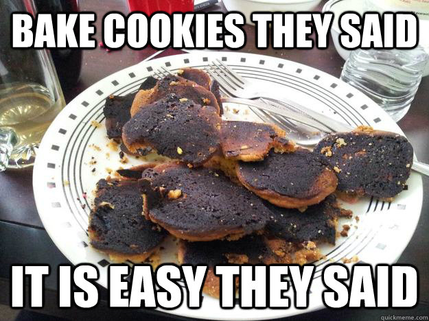 Bake Cookies they said It is easy they said - Bake Cookies they said It is easy they said  KP Baking Cookies Fail