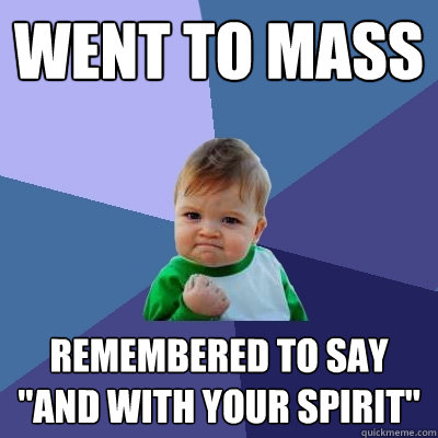 Went to mass Remembered to say