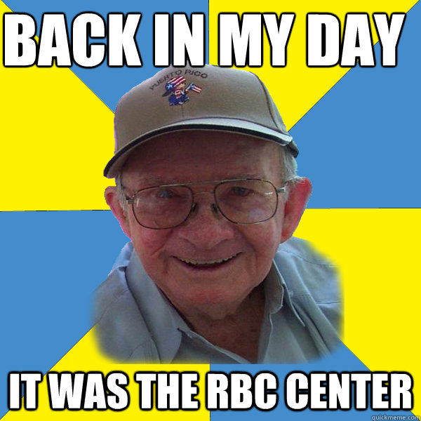 Back IN MY DAY  It was the RBC Center