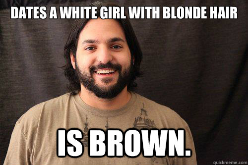 Dates A White Girl With Blonde Hair Is Brown Scumbag Faraz