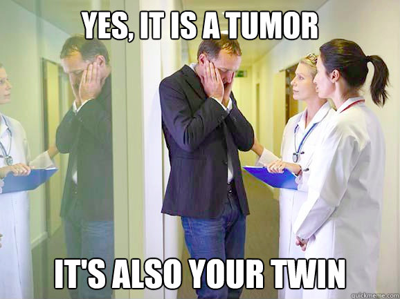 Yes, it is a tumor It's also your twin