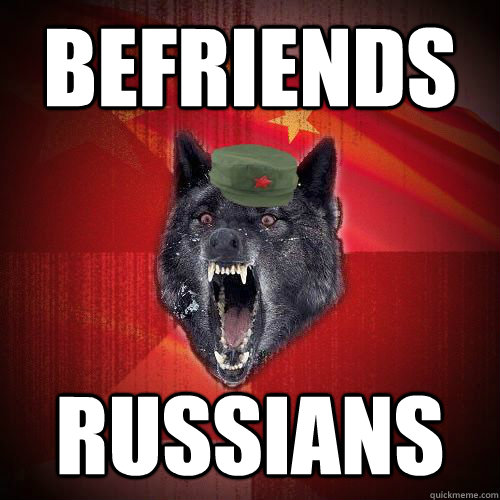 Befriends RUSSIans - Befriends RUSSIans  Chinese Insanity Wolf
