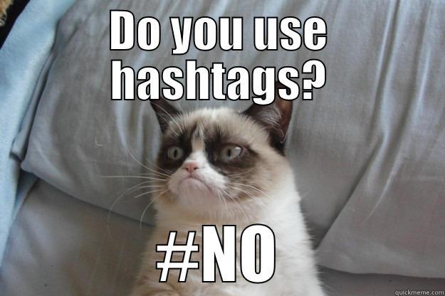 Grumpy Hashtags - DO YOU USE HASHTAGS? #NO Grumpy Cat