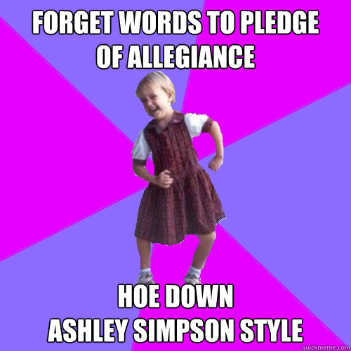 Forget Words to pledge  of allegiance  Hoe Down  Ashley simpson style - Forget Words to pledge  of allegiance  Hoe Down  Ashley simpson style  Socially awesome kindergartener