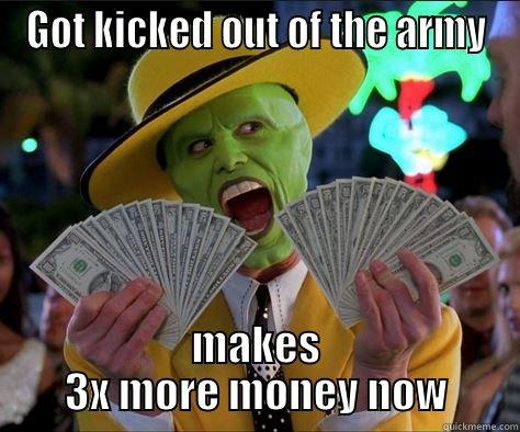 GOT KICKED OUT OF THE ARMY MAKES 3X MORE MONEY NOW How I feel