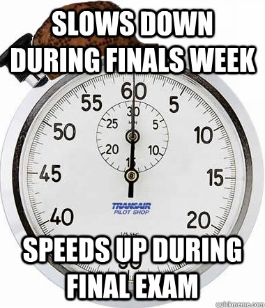 slows down during finals week Speeds up during final exam