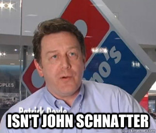 Isn't john schnatter -  Isn't john schnatter  Good Guy Patrick Doyle