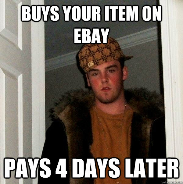 buys your item on ebay pays 4 days later - buys your item on ebay pays 4 days later  Scumbag Steve