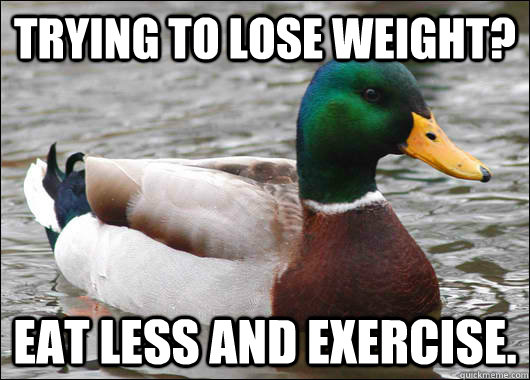 Trying to lose weight? Eat Less and exercise.  - Trying to lose weight? Eat Less and exercise.   Actual Advice Mallard