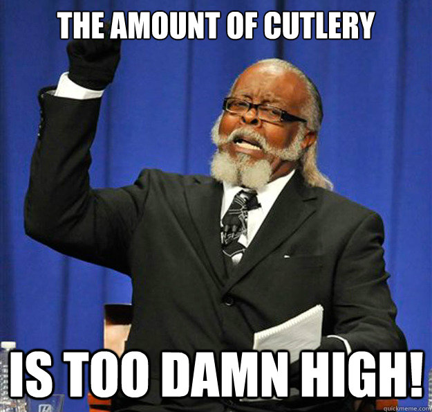 the amount of cutlery is too damn high!