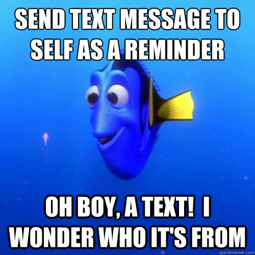 Send text message to self as a reminder oh boy, a text!  I wonder who it's from - Send text message to self as a reminder oh boy, a text!  I wonder who it's from  dory