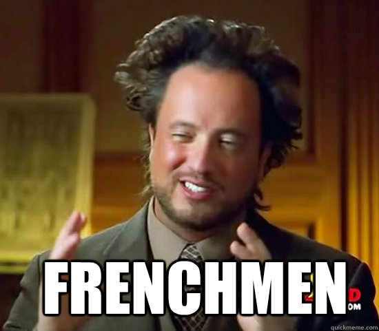 Frenchmen -   Frenchmen  Ancient Aliens