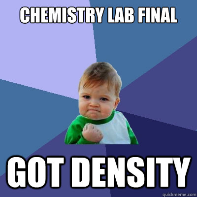 Chemistry Lab Final Got Density - Chemistry Lab Final Got Density  Success Kid