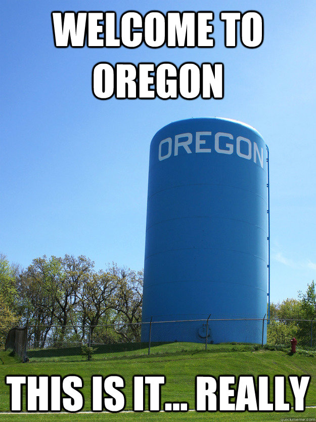 Welcome to oregon This is it... really - Welcome to oregon This is it... really  Oregon Wisconsin