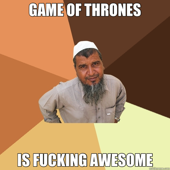 GAME OF THRONES IS FUCKING AWESOME - GAME OF THRONES IS FUCKING AWESOME  Ordinary Muslim Man