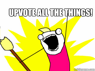 upvote all the things! - upvote all the things!  All The Things