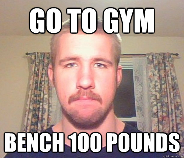 Go to gym Bench 100 Pounds