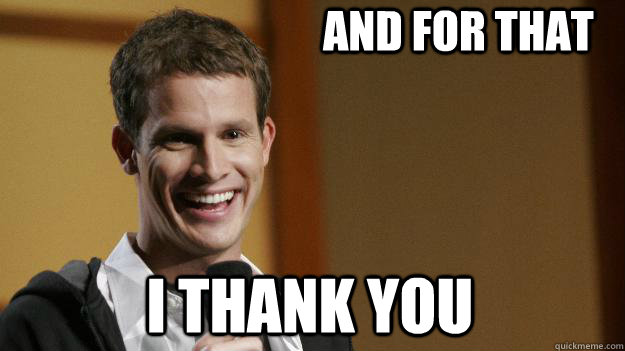 And for that I thank you  Daniel Tosh