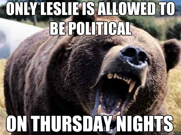 only leslie is allowed to be political  on thursday nights