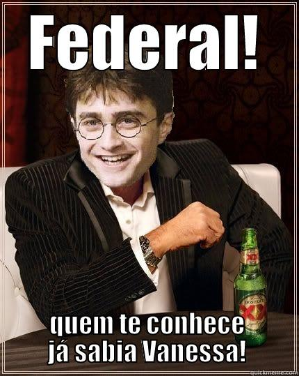 FEDERAL! QUEM TE CONHECE JÁ SABIA VANESSA! The Most Interesting Harry In The World