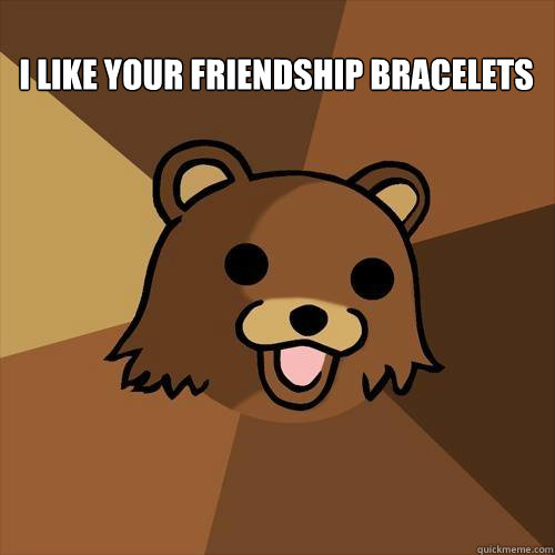 Friendship Bracelet Memes Your Friendship Bracelets