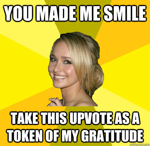 You made me smile Take this upvote as a token of my gratitude - You made me smile Take this upvote as a token of my gratitude  Tolerable Facebook Girl