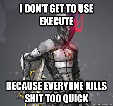 I don't get to use execute Because everyone kills shit too quick - I don't get to use execute Because everyone kills shit too quick  Zero Problems