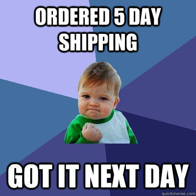 ordered 5 day shipping got it next day - ordered 5 day shipping got it next day  Success Kid