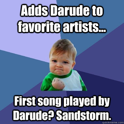 f0f38d77a1106687b0d3dbea297fc5ccd38f4cf0c645c8a32a00b003665f78a5 adds darude to favorite artists first song played by darude