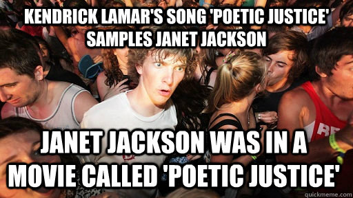 Kendrick Lamar's song 'poetic justice' samples janet jackson janet jackson was in a movie called 'poetic justice' - Kendrick Lamar's song 'poetic justice' samples janet jackson janet jackson was in a movie called 'poetic justice'  Sudden Clarity Clarence