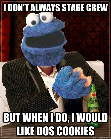 I don't always Stage Crew But when I do, I would like Dos Cookies  The Most Interesting Cookie Monster In The World