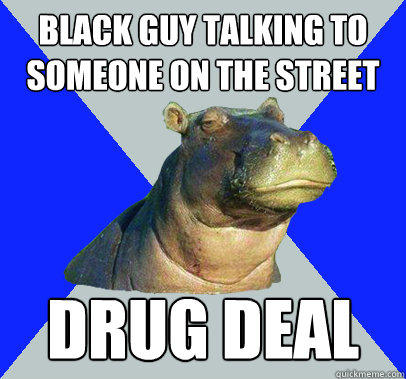 Black guy talking to someone on the street Drug Deal  Skeptical Hippo