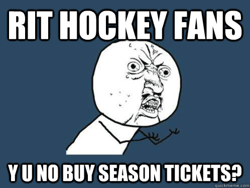 RIT Hockey Fans Y U NO buy season tickets?