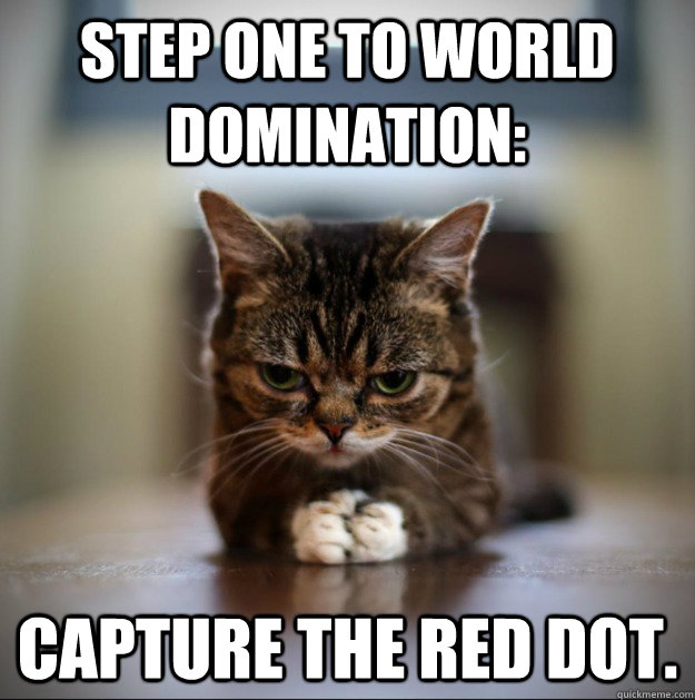 Step one to world domination: Capture the red dot.