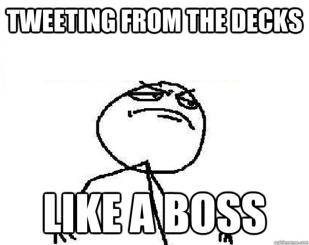 tweeting from the decks LIke a boss  - tweeting from the decks LIke a boss   Misc