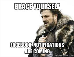 BRACE YOURSELF Facebook  Notifications   ARE COMING - BRACE YOURSELF Facebook  Notifications   ARE COMING  Misc