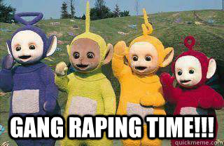 Gang Raping Time Teletubbies Quickmeme