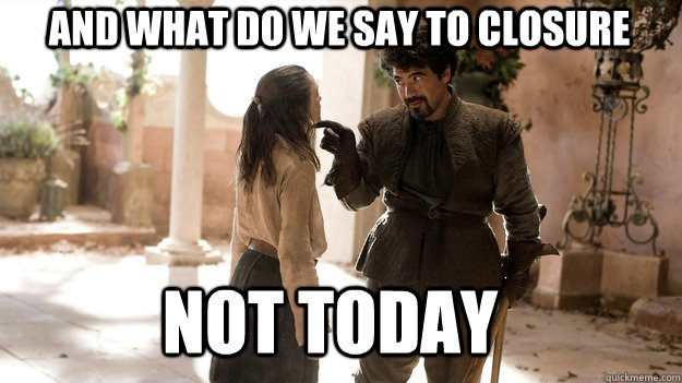 And what do we say to closure Not Today - And what do we say to closure Not Today  Arya not today