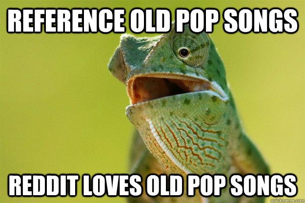 Reference Old Pop Songs Reddit loves old pop songs