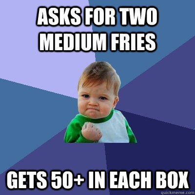 asks for two medium fries gets 50+ in each box - asks for two medium fries gets 50+ in each box  Success Kid