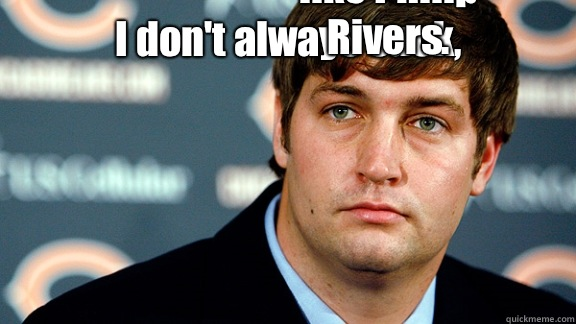 I Dont Always Suck But I Cry Like Philip Rivers Jay Cutler