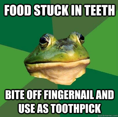 Food stuck in teeth Bite off fingernail and use as toothpick - Food stuck in teeth Bite off fingernail and use as toothpick  Foul Bachelor Frog