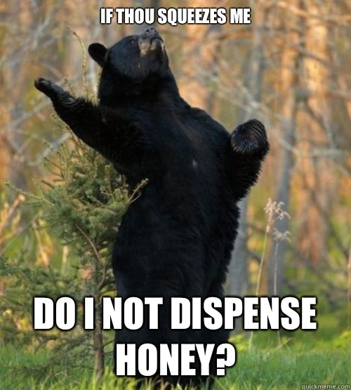 If thou squeezes me Do I not dispense honey?