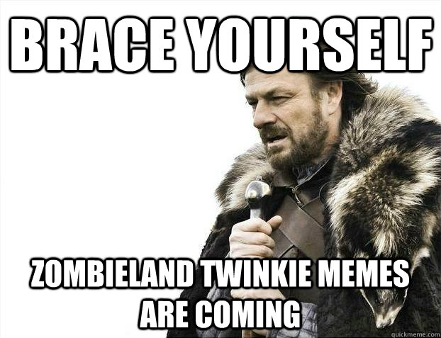 brace yourself Zombieland twinkie memes are coming - brace yourself Zombieland twinkie memes are coming  BRACEYOSELVES
