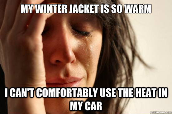 My winter jacket is so warm I can't comfortably use the heat in my car - My winter jacket is so warm I can't comfortably use the heat in my car  Misc