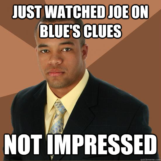 Just Watched Joe On Blues Clues Not Impressed Successful Black