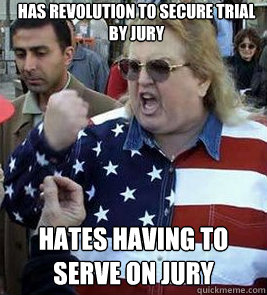 has revolution to secure trial by jury  hates having to serve on jury