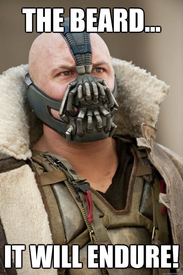 The beard... It will endure!