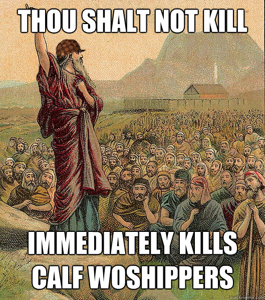 thou shalt not kill immediately kills calf woshippers